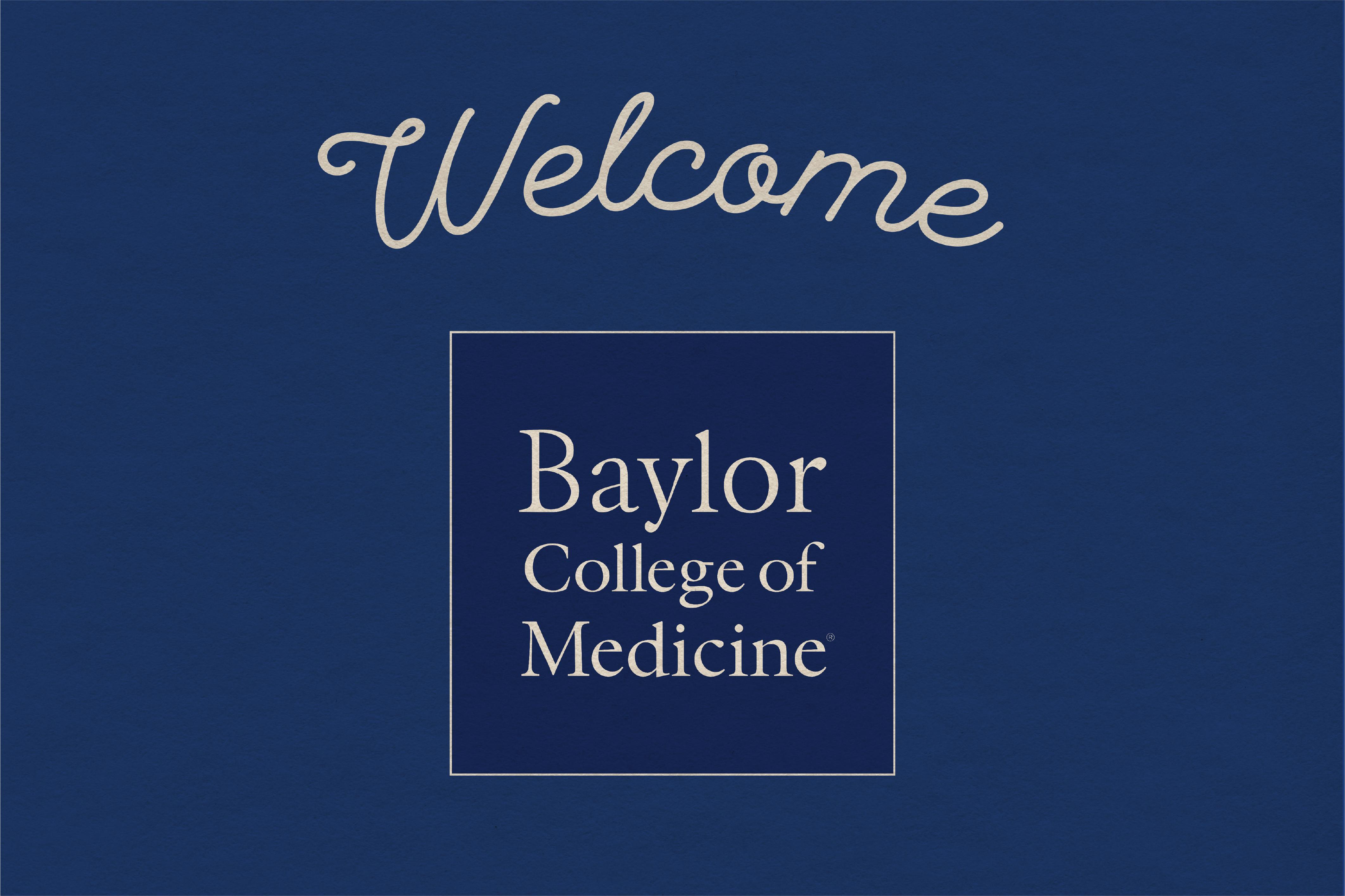 Welcome, Baylor College of Medicine